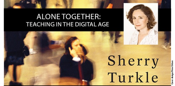 Turkle's book talks about the impact technology and constant social connectivity have on the current generation.